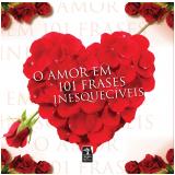 O Amor em 101 Frases Inesquecíveis - Vários autores