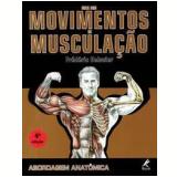 Guia dos Movimentos de Musculação: Abordagem Anatômica - Frédéric Delavier