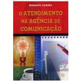 O Atendimento na Ag�ncia de Comunica��o - Roberto Correa