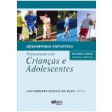 Desempenho Esportivo Treinamento com Crianças e Adolescentes - Luiz Roberto Rigolin da Silva
