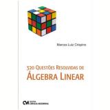 320 Questoes Resolvidas De Algebra Linear - Marcos Luiz Crispino