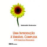 Introduçao A Variavel Complexa, Uma 476 Exercicios Resolvidos - Salahoddin Shokranian