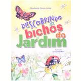 Descobrindo Os Bichos Do Jardim - Humberto Conzo Junior
