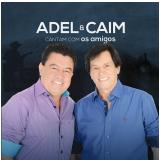 Adel e Caim - Cantam om os Amigos (CD) - Adel E Caim