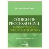 Código de Processo Civil Sistematizado em Perguntas e Respostas - Joel Dias Figueira Junior