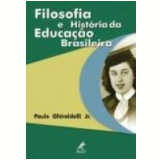 Filosofia e História da Educação Brasileira - Paulo Ghiraldelli Jr.