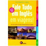 Fale Tudo em Inglês em Viagens! - José Roberto A. Igreja