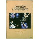 Oswaldo Montenegro - Ao Vivo - 25 Anos (DVD) - Oswaldo Montenegro