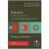 Terapia Cognitivo-Comportamental - Teoria e Prática - Judith Beck