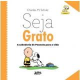 Seja Grato- A Sabedoria De Peanuts Para A Vida - Charles M. Schulz