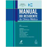 Manual do Residente de Clínica Médica - Mílton de Arruda Martins, Christian Valle Morinaga, Júlio César De Oliveira ...