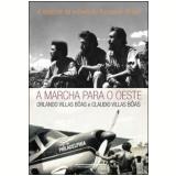 A Marcha para o Oeste - Claudio Villas Boas, Orlando Villas Boas