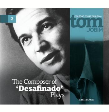 The Composer of 'Desafinado' Plays (Vol. 2)