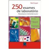 250 Exames De Laboratorio Prescri�ao E Interpreta�ao - Rene Caquet