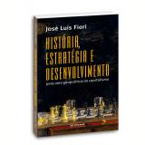 Hist�ria, Estrat�gia E Desenvolvimento Para Uma Geopol�tica Do Capitalismo - Jos� Lu�s Fiori