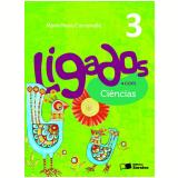 Ligados.com Ciências 3º Ano - Ensino Fundamental I - MaÍra Rosa Carnevalle