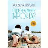O Que Realmente Importa? - Anderson Cavalcante