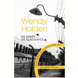 Wendy Holden - Os Bebês de Auschwitz (Vol. 27) - Wendy Holden