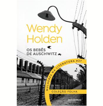Wendy Holden - Os Bebês de Auschwitz (Vol. 27)