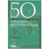 50 Grandes Estrategistas das Relações Internacionais - Martin Griffiths
