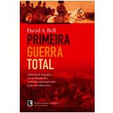 Primeira Guerra Total - David A. Bell