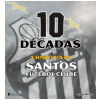 10 D�cadas - A Hist�ria do Santos Futebol Clube