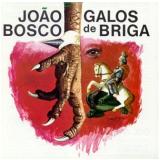 João Bosco - Galo De Briga (CD) - João Bosco