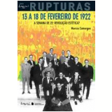 13 A 18 De Fevereiro De 1922 - A Semana De 22: Revolu��o Est�tica? - Marcia Camargos