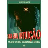 Siga sua intuição (Ebook) - Bertris Kurtz