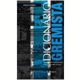 Dicionário Gremista: Futebol de Verdade de A a Z (Ebook) - Paulo Seben