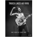 Tiago Iorc - Troco Likes - Ao Vivo (CD) +  (DVD) - Tiago Iorc