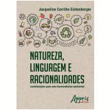 Natureza, Linguagem e Racionalidades: Contribuições para uma Hermenêutica Ambiental - Jacqueline Carrilho Eichenberger