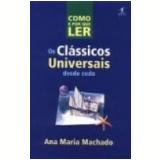 Os Como e por Que Ler os Clássicos Universais desde Cedo - Ana Maria Machado