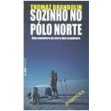 Sozinho no Pólo Norte uma Aventura na Terra dos Esquimós - Thomaz Brandolin