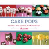 Cake Pops - Receitas e Dicas para Mais de 40 Minidel�cias - Angie Dudley