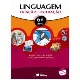Linguagem: Cria��o E Intera��o - 6� Ano - Ensino Fundamental II - Marcia Paganini Cav�quia, Cassia Leslie Garcia De Souza