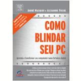 Como Blindar Seu Pc - Alexandre Freire