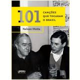 101 Canções que Tocaram o Brasil - Nelson Motta