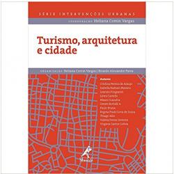 Livros - Série Intervenções Urbanas - Turismo, Arquitetura E Cidade - Heliana Comin Vargas, Ricardo Alexandre Paiva - 9788520437797