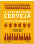 A Arte de Fazer Cerveja - Rosane Albert, James Morton