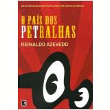 O País dos Petralhas - Reinaldo Azevedo