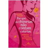 Por que as Chinesas Não Contam Calorias - Lorraine Clissold