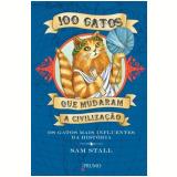 100 Gatos que Mudaram a Civilização - Sam Stall