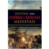 Historia Das Guerras E Batalhas Medievais - Phyllis G. Jestice