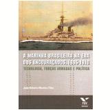 Marinha Brasileira Na Era Dos Encoura�ados, A 1885-1910 Tecnologia, For�as Armadas E Pol�tica - Joao Roberto Martins Filho