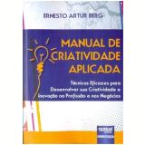 Manual Da Criatividade Aplicada - Ernesto Artur Berg