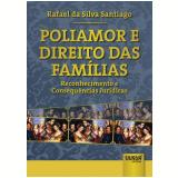 Poliamor e Direito Das Famílias - Rafael Da Silva Santiago