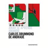 Amar se Aprende Amando - Poesia de Convívio e de Humor - Carlos Drummond de Andrade