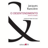 O Desentendimento - Política e Filosofia - Jacques Ranciere