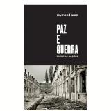 Paz e Guerra Entre as Nações - Raymond Aron